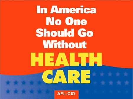 AFL-CIO. Costs Have Been Eating Up More and More of Our PAYCHECKS.