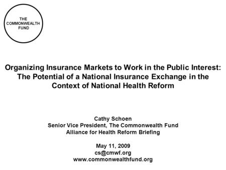 THE COMMONWEALTH FUND Organizing Insurance Markets to Work in the Public Interest: The Potential of a National Insurance Exchange in the Context of National.