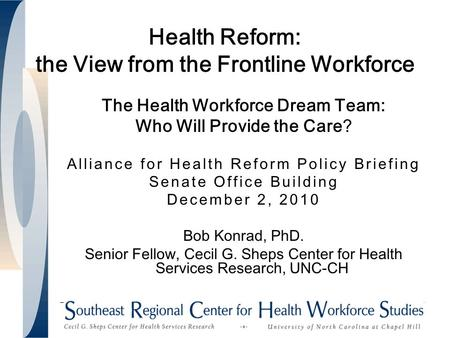 Health Reform: the View from the Frontline Workforce The Health Workforce Dream Team: Who Will Provide the Care? Alliance for Health Reform Policy Briefing.