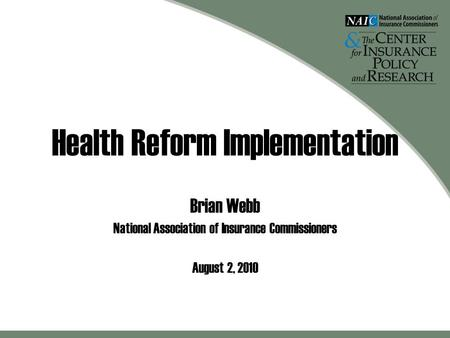 Health Reform Implementation Brian Webb National Association of Insurance Commissioners August 2, 2010.