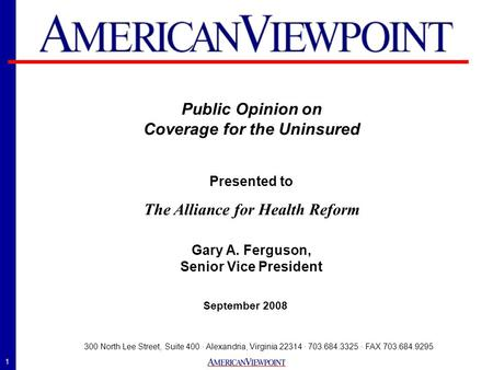 1 September 2008 300 North Lee Street, Suite 400 · Alexandria, Virginia 22314 · 703.684.3325 · FAX 703.684.9295 Public Opinion on Coverage for the Uninsured.