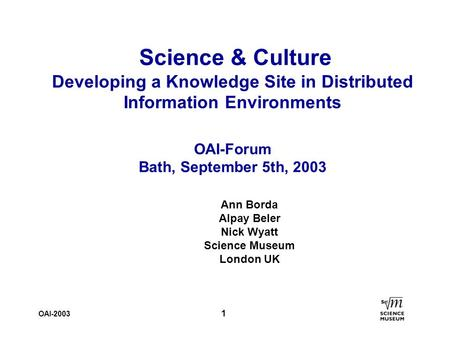 OAI-2003 1 Science & Culture Developing a Knowledge Site in Distributed Information Environments OAI-Forum Bath, September 5th, 2003 Ann Borda Alpay Beler.