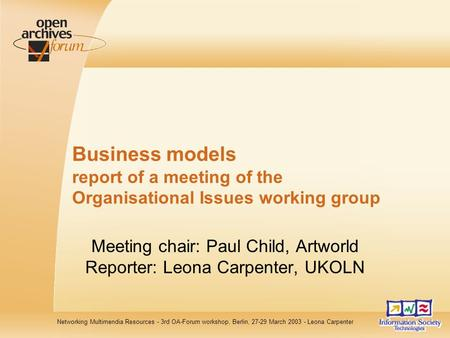 Networking Multimendia Resources - 3rd OA-Forum workshop, Berlin, 27-29 March 2003 - Leona Carpenter Business models report of a meeting of the Organisational.