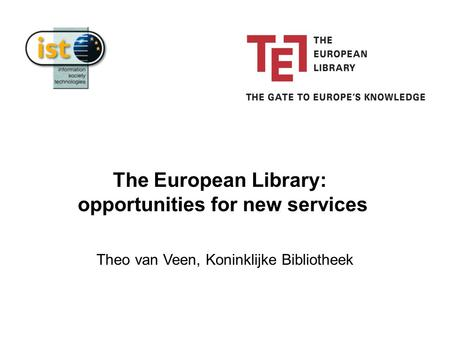 Theo van Veen, Koninklijke Bibliotheek The European Library: opportunities for new services.