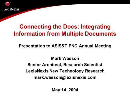 Connecting the Docs: Integrating Information from Multiple Documents Presentation to ASIS&T PNC Annual Meeting Mark Wasson Senior Architect, Research Scientist.