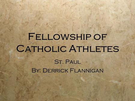 Fellowship of Catholic Athletes St. Paul By: Derrick Flannigan St. Paul By: Derrick Flannigan.
