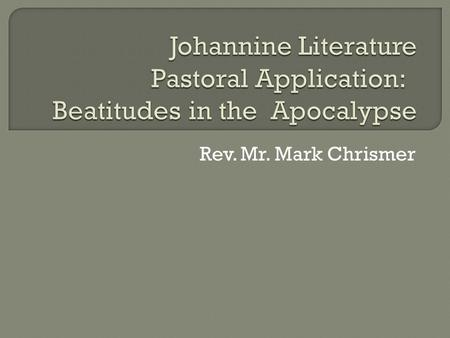 Rev. Mr. Mark Chrismer. What is a beatitude? A beatitude is a declaration of blessedness on the ground of some virtue or good fortune. Fr. John McKenzie,