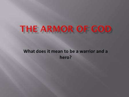 What does it mean to be a warrior and a hero?.