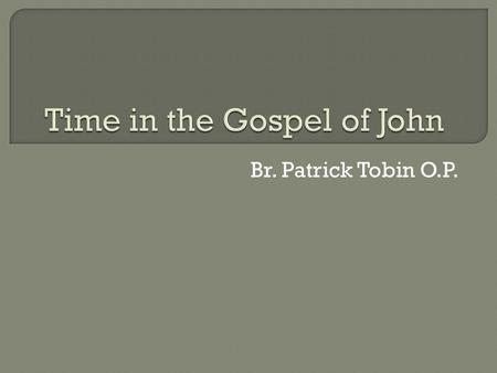 Br. Patrick Tobin O.P.. Chronos: the passage of measured time; quantitative Kairos: time as an occasion; an opportune moment; an appointed time; qualitative.