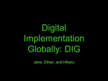 Digital Implementation Globally: DIG Jane, Ethan, and Hikaru.