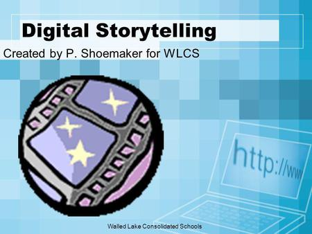 Walled Lake Consolidated Schools Digital Storytelling Created by P. Shoemaker for WLCS.