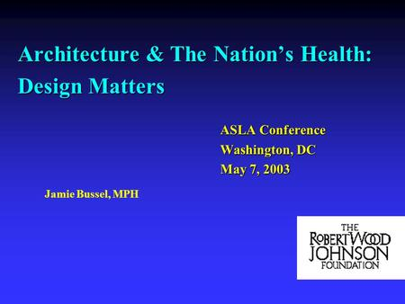 Architecture & The Nations Health: Design Matters ASLA Conference Washington, DC May 7, 2003 Jamie Bussel, MPH.