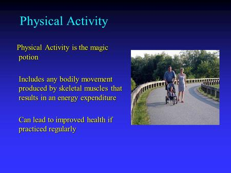 Physical Activity Physical Activity is the magic potion Physical Activity is the magic potion Includes any bodily movement produced by skeletal muscles.