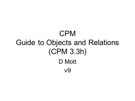 CPM Guide to Objects and Relations (CPM 3.3h) D Mott v9.
