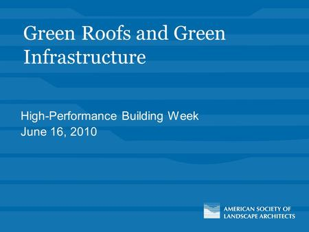 Green Roofs and Green Infrastructure High-Performance Building Week June 16, 2010.
