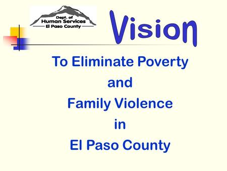 To Eliminate Poverty and Family Violence in El Paso County.
