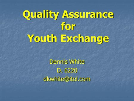 Quality Assurance for Youth Exchange Dennis White D. 6220