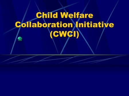Child Welfare Collaboration Initiative (CWCI). Workshop Agenda Overview Alabama Collaboration Model.