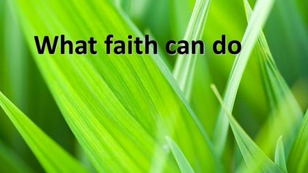 What faith can do.