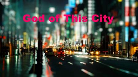 God of This City. You're the God of this City You're the King of these people You're the Lord of this nation You are God of This City-Verse 1.