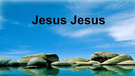 Jesus. Jesus, Jesus Holy and Anointed One! Jesus! Jesus: Verse 1.