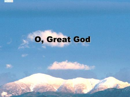 O, Great God.