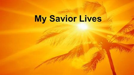 My Savior Lives. Our God will reign forever And all the world will know His Name Everyone together sing the song of the redeemed! My Savior Lives : Verse.