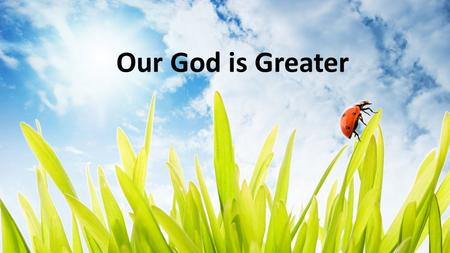 Our God is Greater.