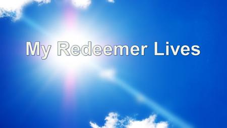 My Redeemer Lives.