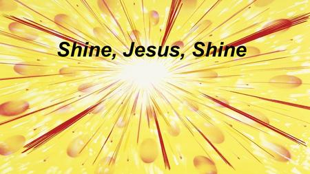Shine, Jesus, Shine. Lord, the Light of Your Love is shining In the midst of the darkness shining Jesus, light of the world shine upon us Set us free.