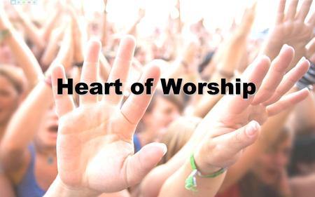 Heart of Worship.