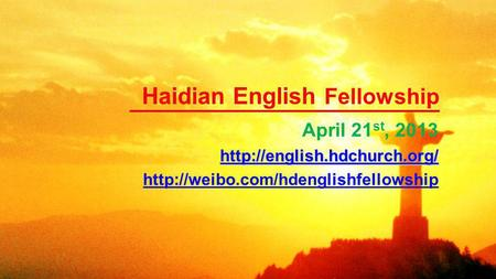 Haidian English Fellowship April 21 st, 2013