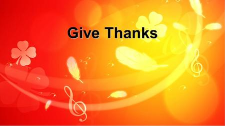 Give Thanks. Give thanks with a grateful heart Give thanks to the holy one Give thanks because he's given Jesus Christ, His son. X2 Give Thanks: Verse.