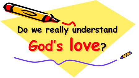 Do we really understand God's love?