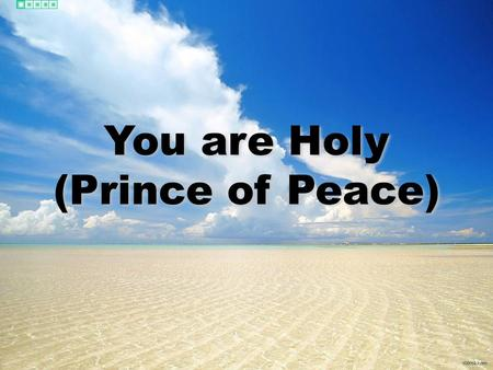 You are Holy (Prince of Peace).