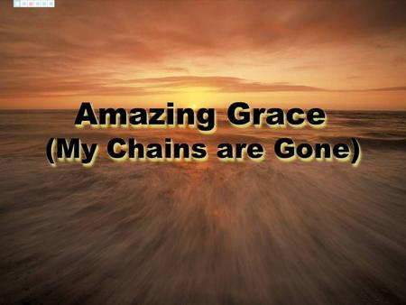 Amazing Grace (My Chains are Gone). Amazing grace how sweet the sound That saved a wretch like me I once was lost, but now I'm found Was blind but now.