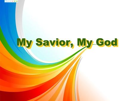 My Savior, My God.
