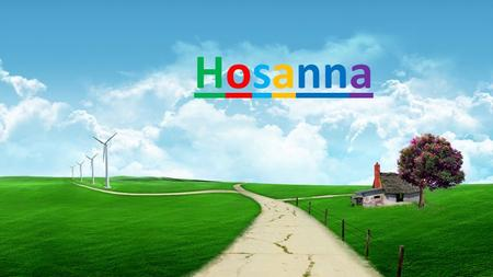 Hosanna. I see the king of glory Coming on the clouds with fire The whole earth shakes Hosanna – Verse 1.