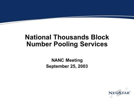 National Thousands Block Number Pooling Services NANC Meeting September 25, 2003.