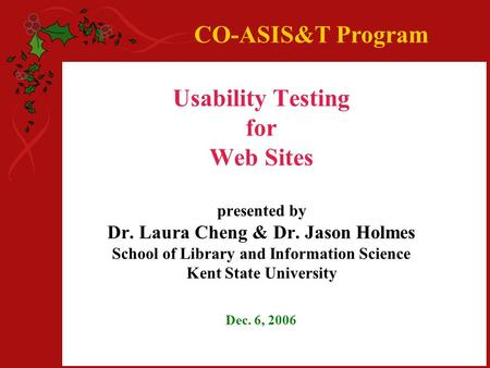 Usability Testing for Web Sites presented by Dr. Laura Cheng & Dr. Jason Holmes School of Library and Information Science Kent State University Dec. 6,