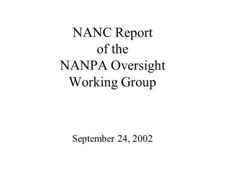 NANC Report of the NANPA Oversight Working Group September 24, 2002.