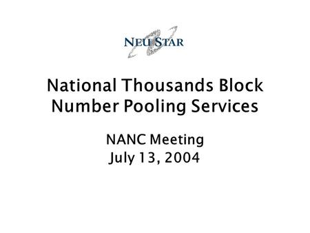 National Thousands Block Number Pooling Services NANC Meeting July 13, 2004.