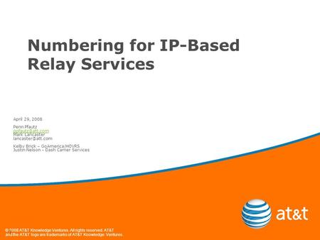 © 2008 AT&T Knowledge Ventures. All rights reserved. AT&T and the AT&T logo are trademarks of AT&T Knowledge Ventures. 1 Numbering for IP-Based Relay Services.