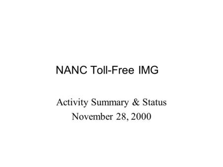 NANC Toll-Free IMG Activity Summary & Status November 28, 2000.
