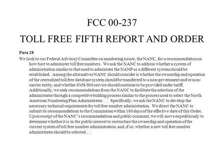 FCC 00-237 TOLL FREE FIFTH REPORT AND ORDER Para 28 We look to our Federal Advisory Committee on numbering issues, the NANC, for a recommendation on how.