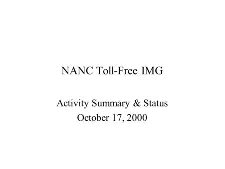 NANC Toll-Free IMG Activity Summary & Status October 17, 2000.