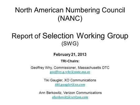 North American Numbering Council (NANC) Report of Selection Working Group (SWG) February 21, 2013 TRI-Chairs: Geoffrey Why, Commissioner, Massachusetts.