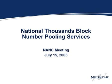 National Thousands Block Number Pooling Services NANC Meeting July 15, 2003.