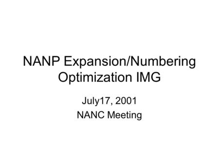 NANP Expansion/Numbering Optimization IMG July17, 2001 NANC Meeting.