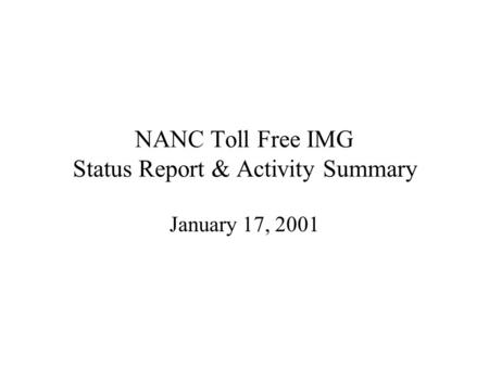NANC Toll Free IMG Status Report & Activity Summary January 17, 2001.